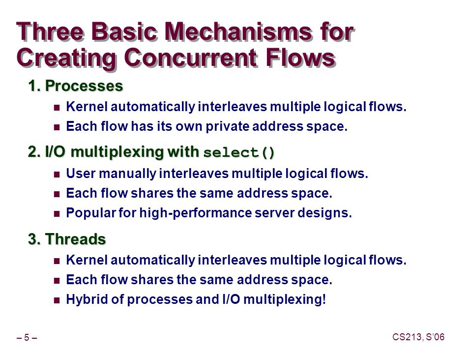 – 5 – CS213, S'06 Three Basic Mechanisms for Creating Concurrent Flows 1.