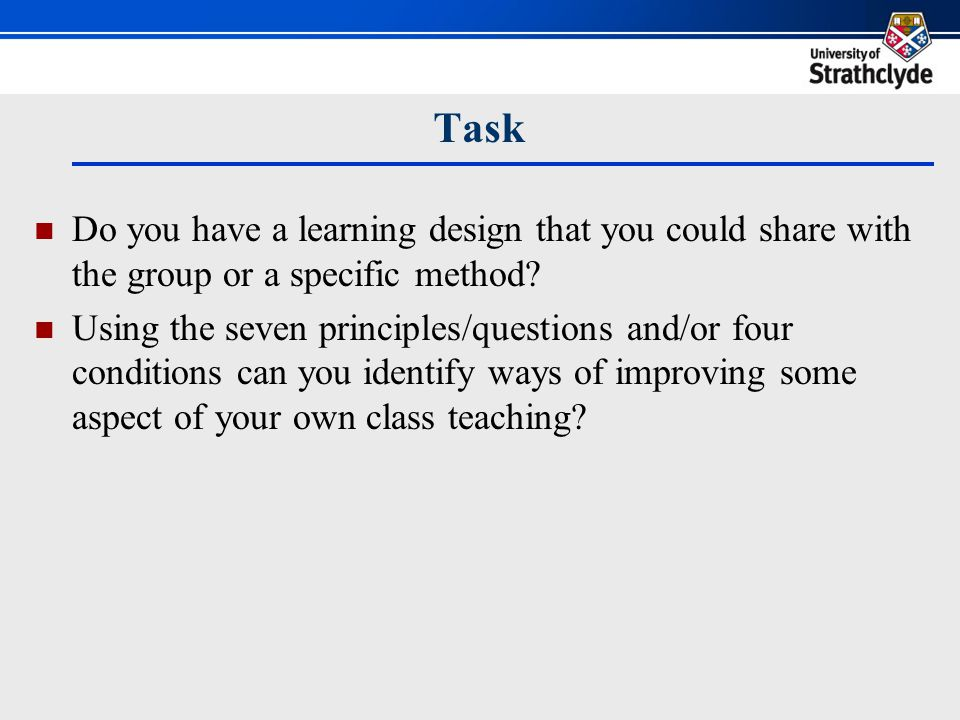 Task Do you have a learning design that you could share with the group or a specific method.