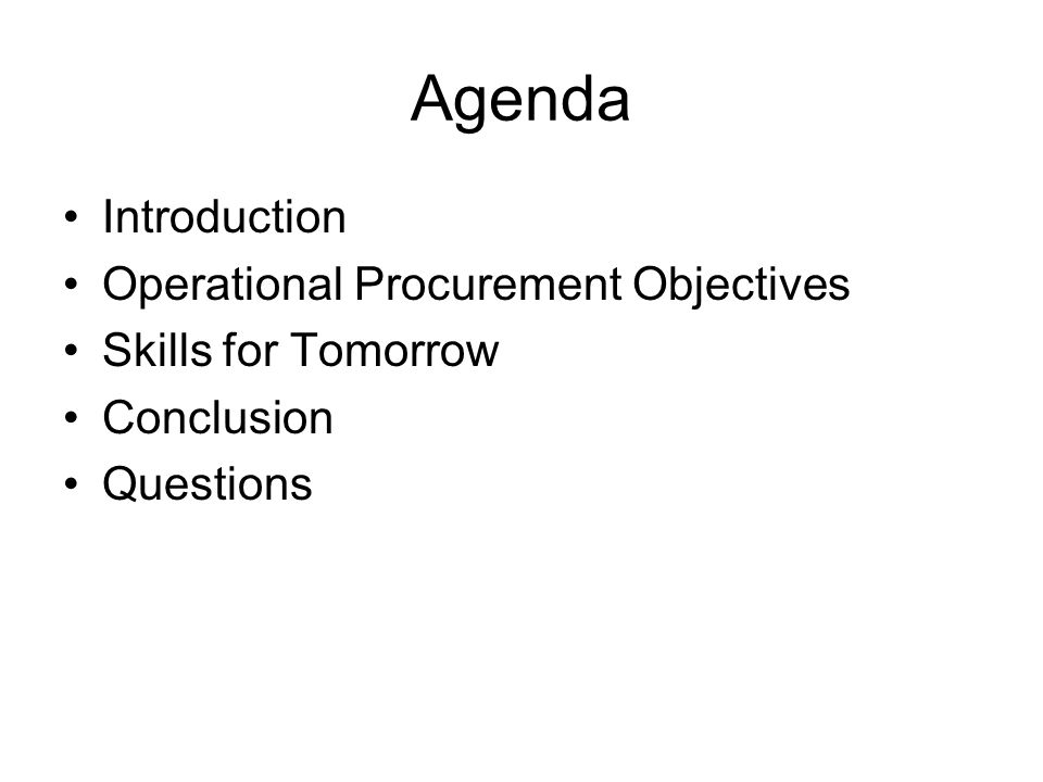 Agenda Introduction Operational Procurement Objectives Skills for Tomorrow Conclusion Questions