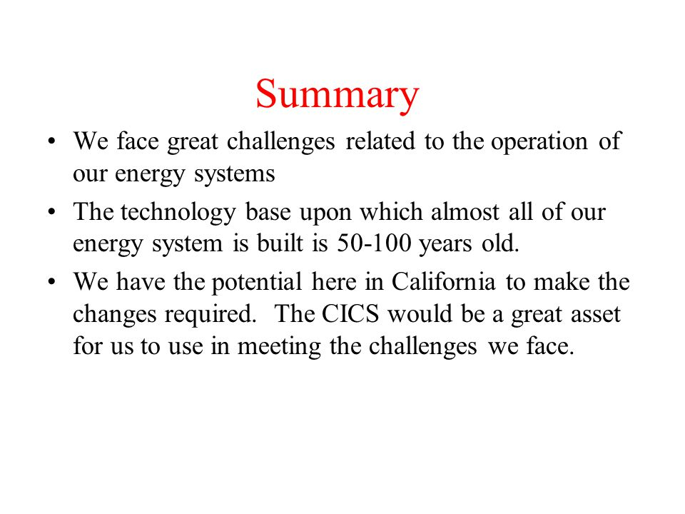 Summary We face great challenges related to the operation of our energy systems The technology base upon which almost all of our energy system is built is 50-100 years old.