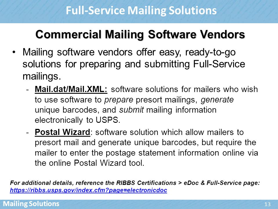 Full-Service Mailing Solutions 13 Mailing software vendors offer easy, ready-to-go solutions for preparing and submitting Full-Service mailings.