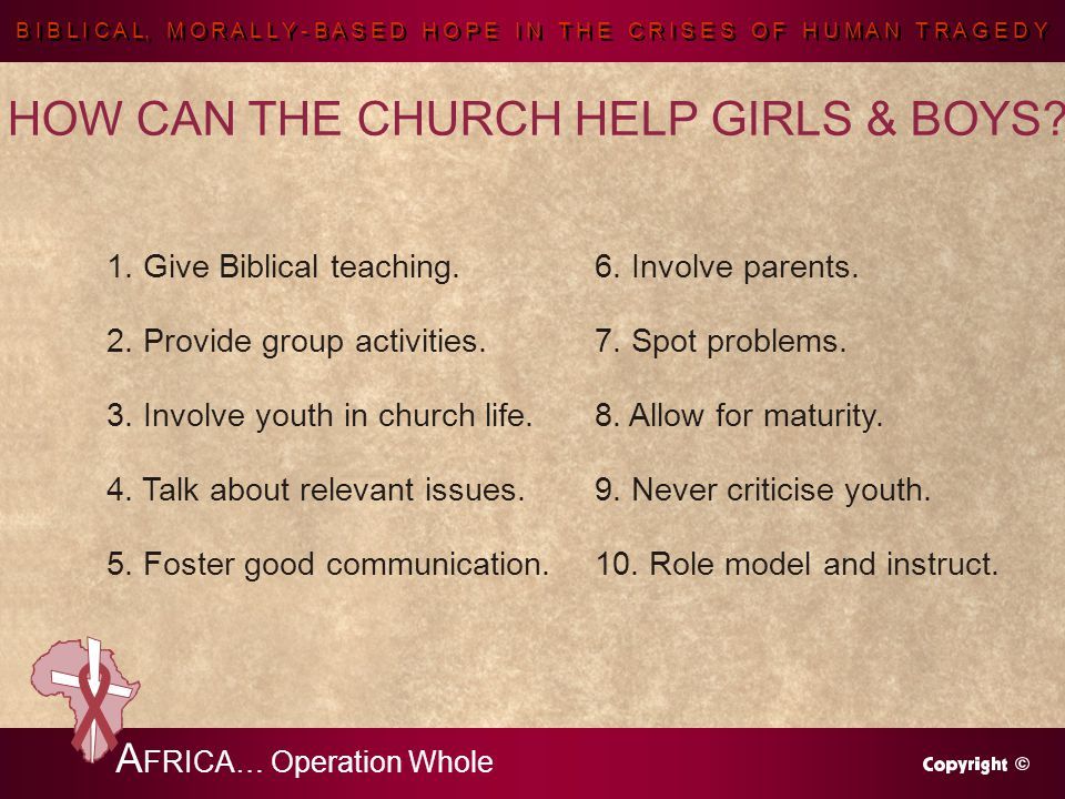 B I B L I C A L, M O R A L L Y - B A S E D H O P E I N T H E C R I S E S O F H U M A N T R A G E D Y A FRICA… Operation Whole HOW CAN THE CHURCH HELP GIRLS & BOYS.