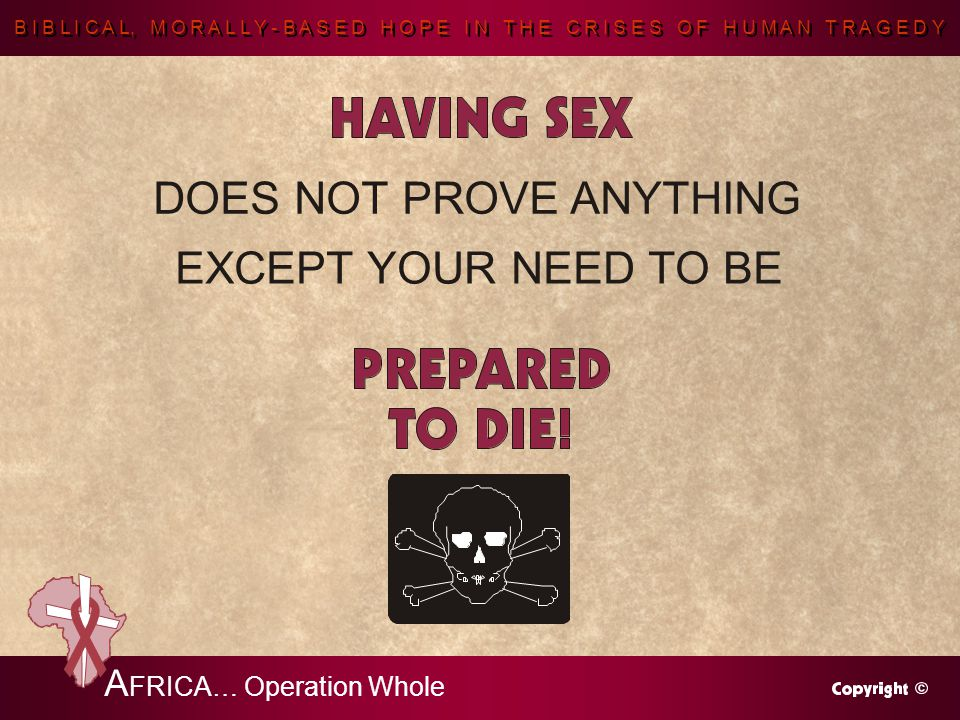 B I B L I C A L, M O R A L L Y - B A S E D H O P E I N T H E C R I S E S O F H U M A N T R A G E D Y A FRICA… Operation Whole DOES NOT PROVE ANYTHING