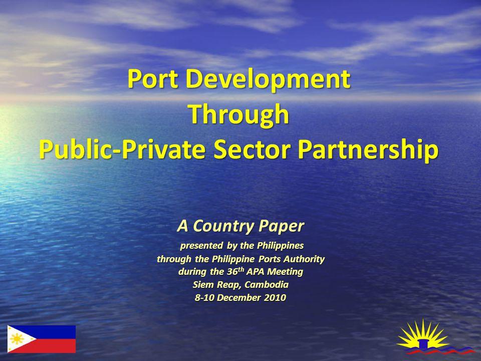 Port Development Through Public-Private Sector Partnership I.INTRODUCTION II.DEVELOPMENT NEEDS OF PORTS III.PPA PRIVATIZATION FRAMEWORK IV.PPA PRIVATIZATION VENTURES V.INTROSPECTION I.INTRODUCTION II.DEVELOPMENT NEEDS OF PORTS III.PPA PRIVATIZATION FRAMEWORK IV.PPA PRIVATIZATION VENTURES V.INTROSPECTION