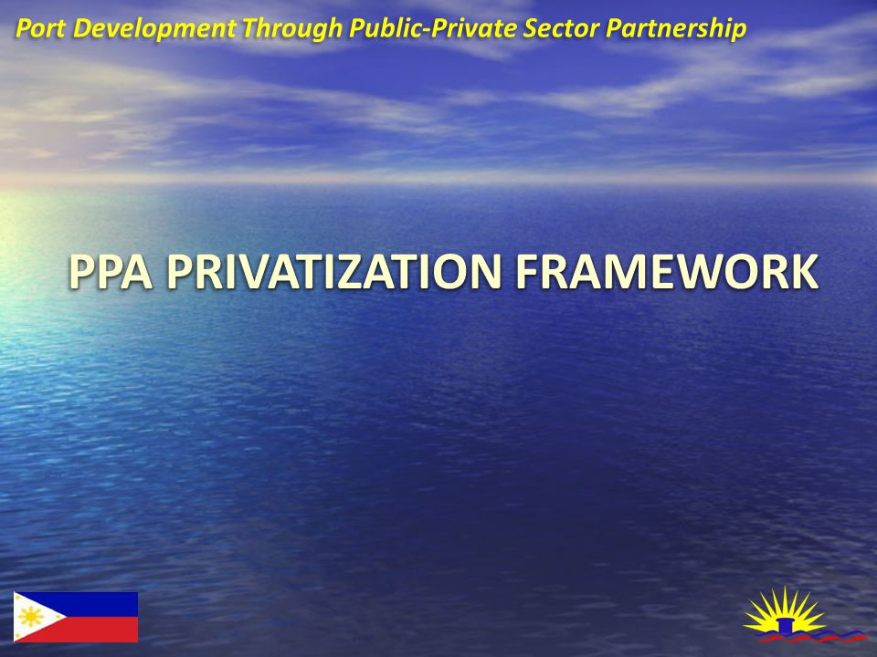 PPA PRIVATIZATION FRAMEWORK Port Development Through Public-Private Sector Partnership