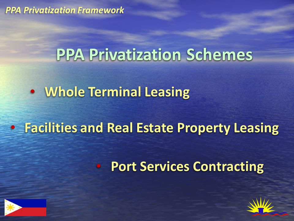 PPA Privatization Framework PPA Privatization Schemes Whole Terminal Leasing Whole Terminal Leasing Facilities and Real Estate Property Leasing Port S