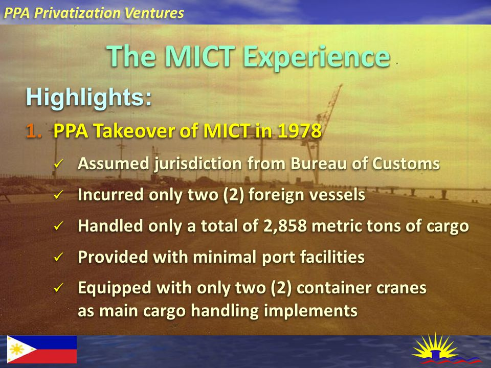 PPA Privatization Ventures The MICT Experience Highlights:Highlights: 1.PPA Takeover of MICT in 1978 Assumed jurisdiction from Bureau of Customs Assum