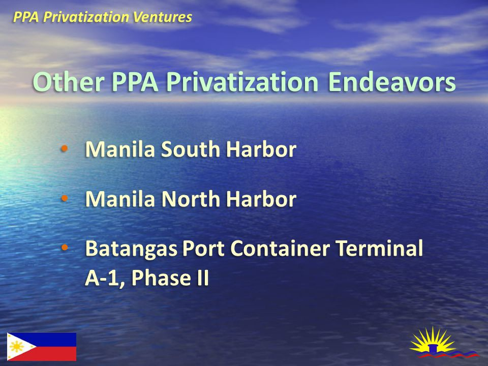 PPA Privatization Ventures Other PPA Privatization Endeavors Manila South Harbor Manila North Harbor Batangas Port Container Terminal A-1, Phase II Manila South Harbor Manila North Harbor Batangas Port Container Terminal A-1, Phase II