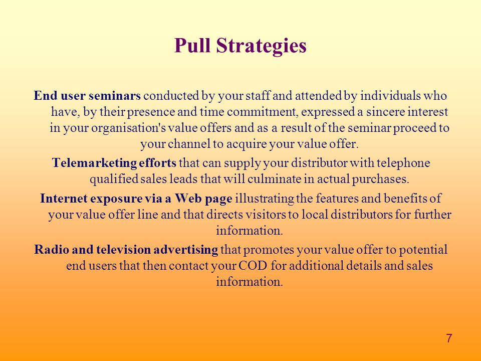 7 Pull Strategies End user seminars conducted by your staff and attended by individuals who have, by their presence and time commitment, expressed a s