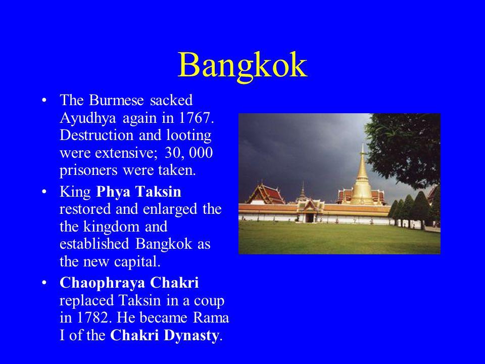Bangkok The Burmese sacked Ayudhya again in 1767.