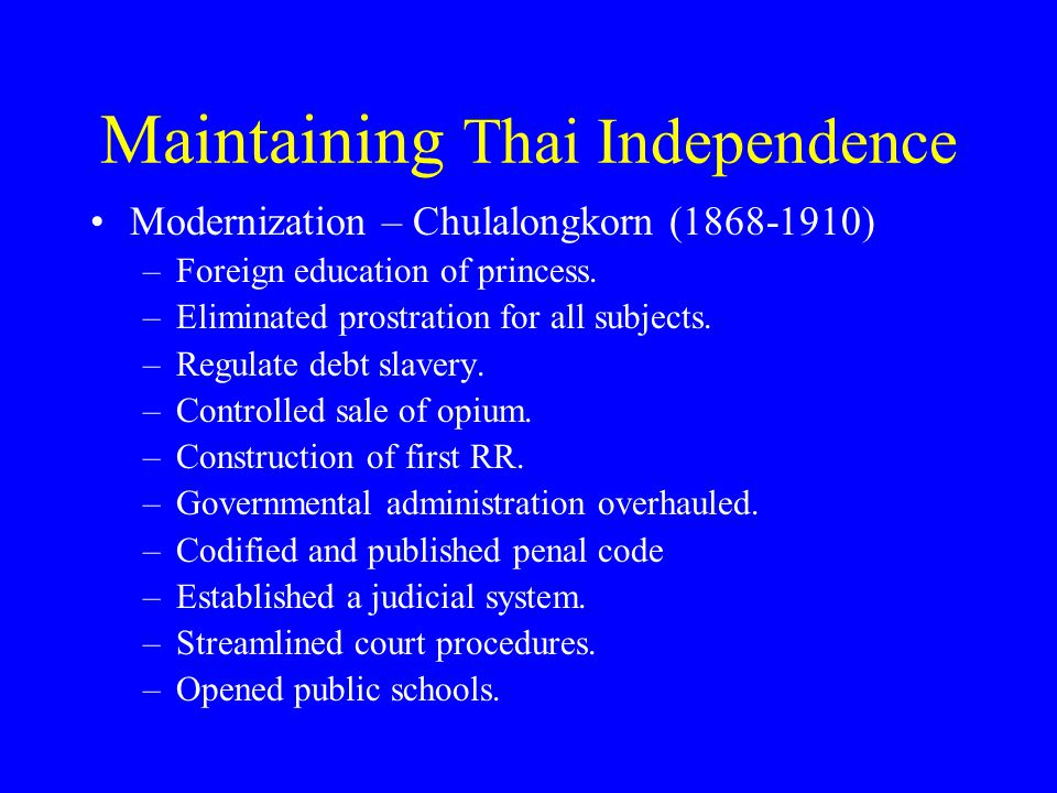 Maintaining Thai Independence Modernization – Chulalongkorn (1868-1910) –Foreign education of princess.