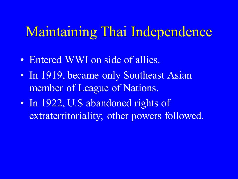 Maintaining Thai Independence Entered WWI on side of allies.