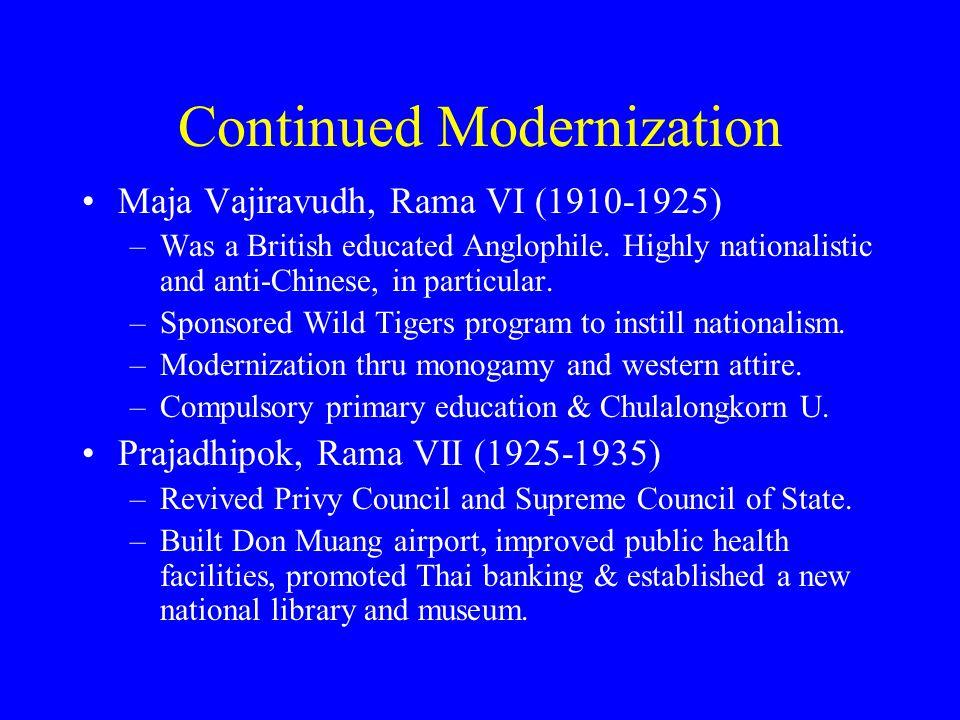 Continued Modernization Maja Vajiravudh, Rama VI (1910-1925) –Was a British educated Anglophile.