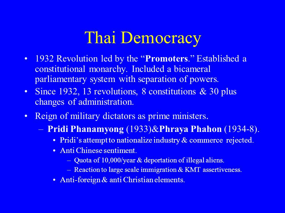 Thai Democracy 1932 Revolution led by the Promoters. Established a constitutional monarchy.