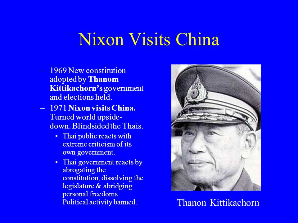 Nixon Visits China –1969 New constitution adopted by Thanom Kittikachorn's government and elections held.