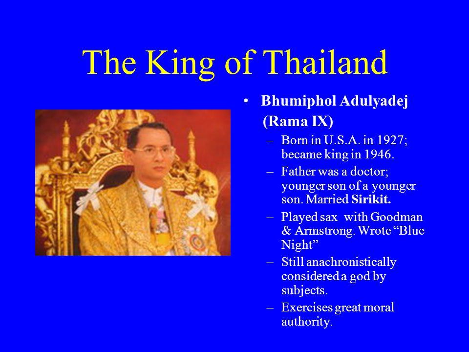 The King of Thailand Bhumiphol Adulyadej (Rama IX) –Born in U.S.A.
