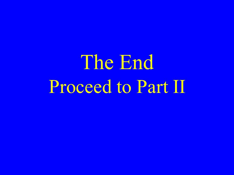 The End Proceed to Part II
