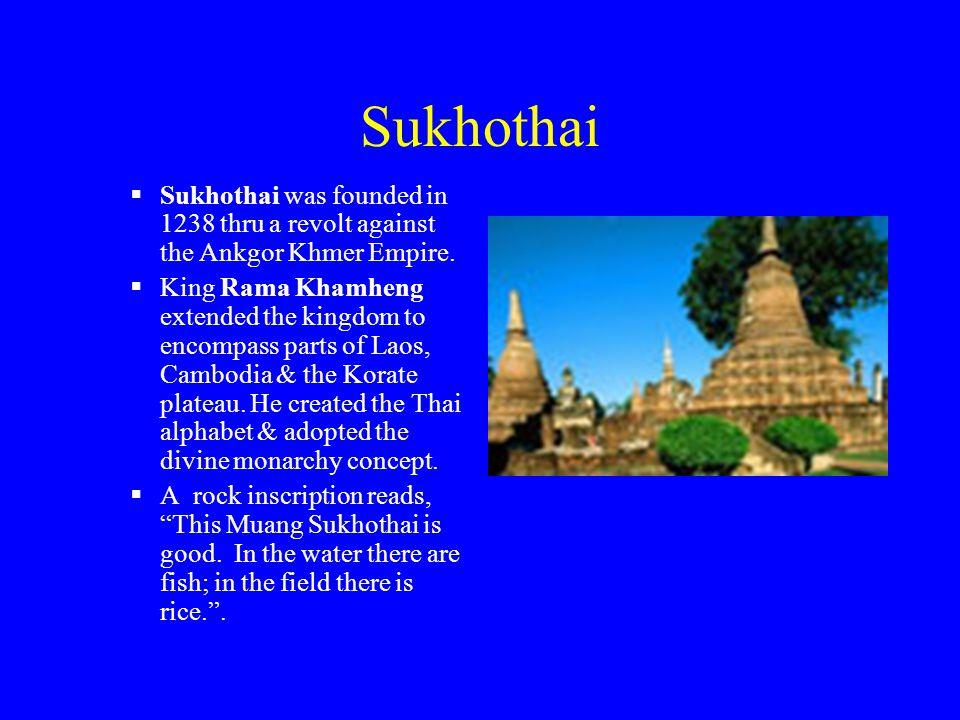 Sukhothai  Sukhothai was founded in 1238 thru a revolt against the Ankgor Khmer Empire.