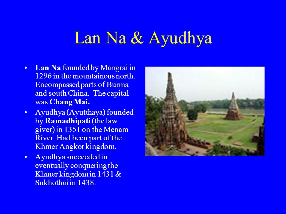 Lan Na & Ayudhya Lan Na founded by Mangrai in 1296 in the mountainous north.