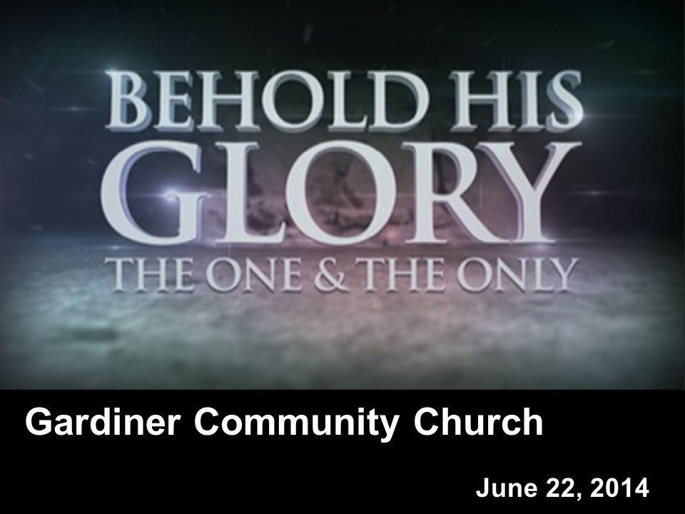Gardiner Community Church June 22, 2014