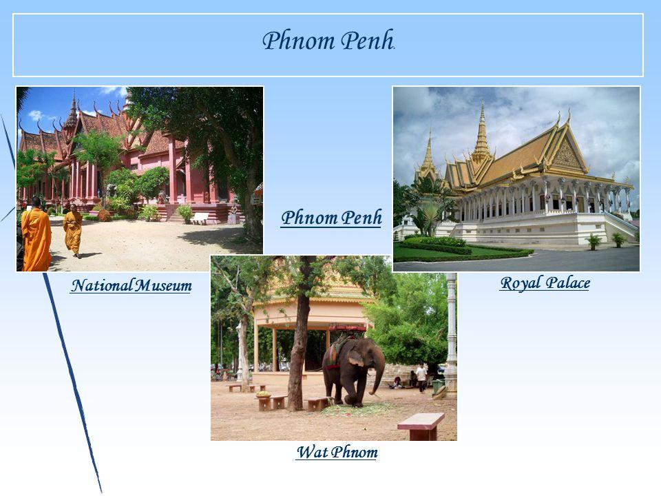 National Museum Royal Palace Phnom Penh Wat Phnom Phnom Penh.