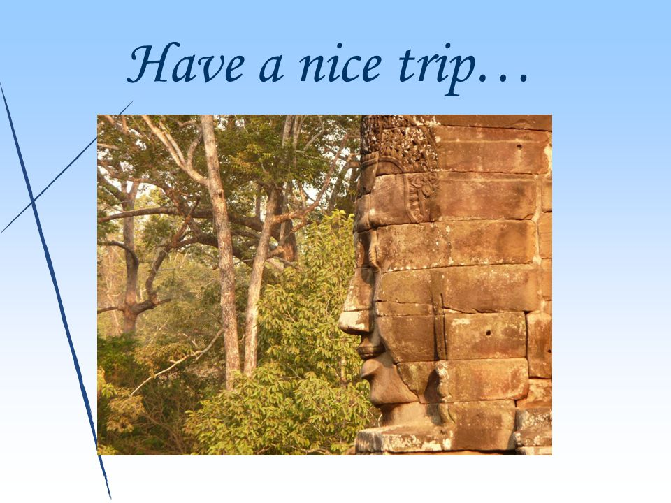 Have a nice trip…