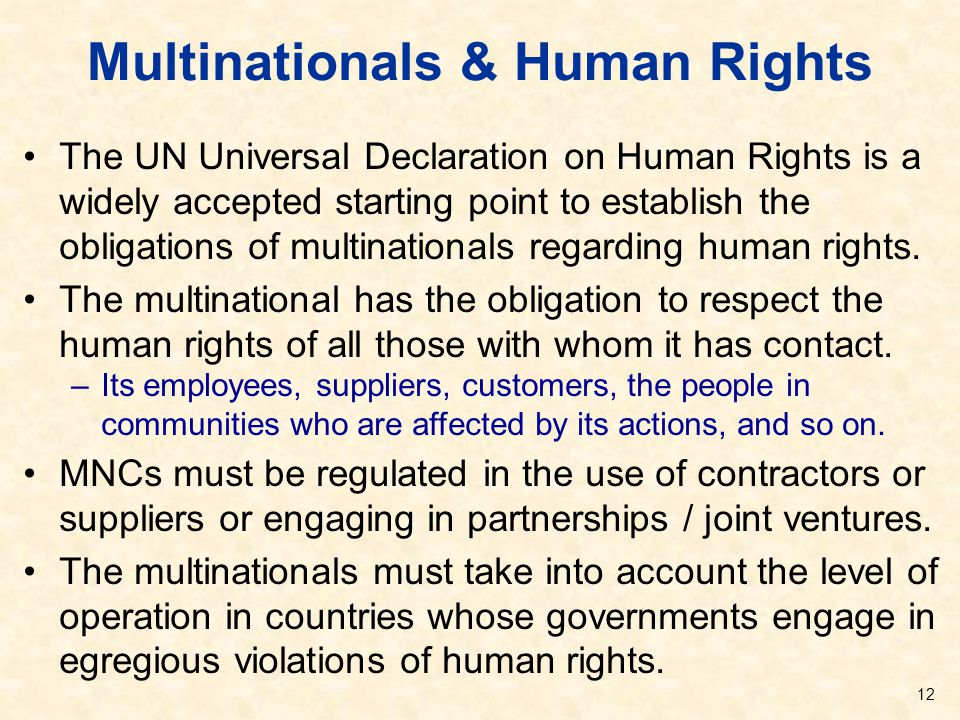 Multinationals & Human Rights The UN Universal Declaration on Human Rights is a widely accepted starting point to establish the obligations of multina