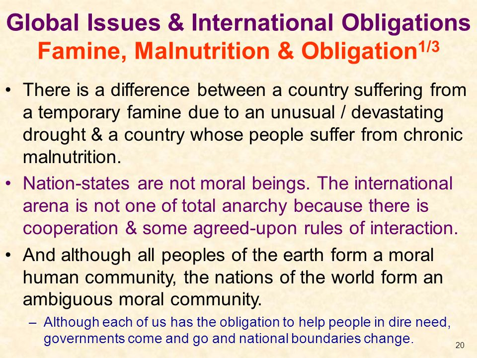 Global Issues & International Obligations Famine, Malnutrition & Obligation 1/3 There is a difference between a country suffering from a temporary fam