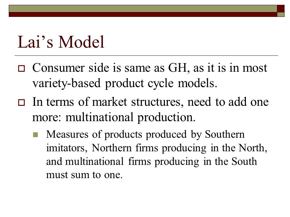 Lai's Model  Consumer side is same as GH, as it is in most variety-based product cycle models.