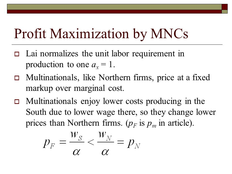 Profit Maximization by MNCs  Lai normalizes the unit labor requirement in production to one a x = 1.