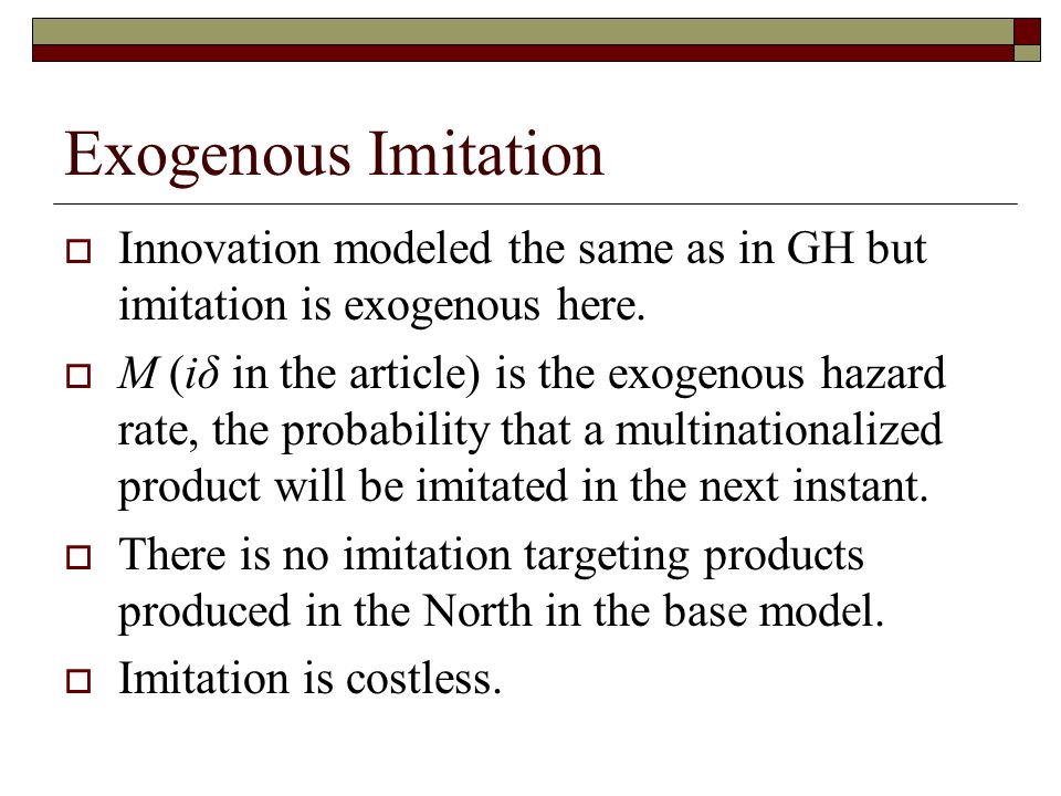 Exogenous Imitation  Innovation modeled the same as in GH but imitation is exogenous here.