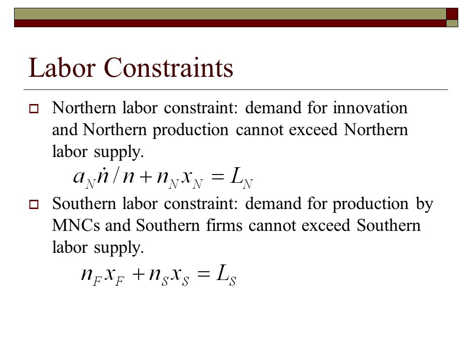 Labor Constraints  Northern labor constraint: demand for innovation and Northern production cannot exceed Northern labor supply.