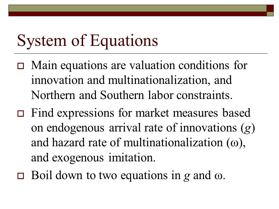 System of Equations  Main equations are valuation conditions for innovation and multinationalization, and Northern and Southern labor constraints.