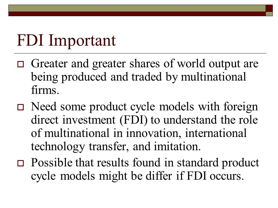 FDI Important  Greater and greater shares of world output are being produced and traded by multinational firms.