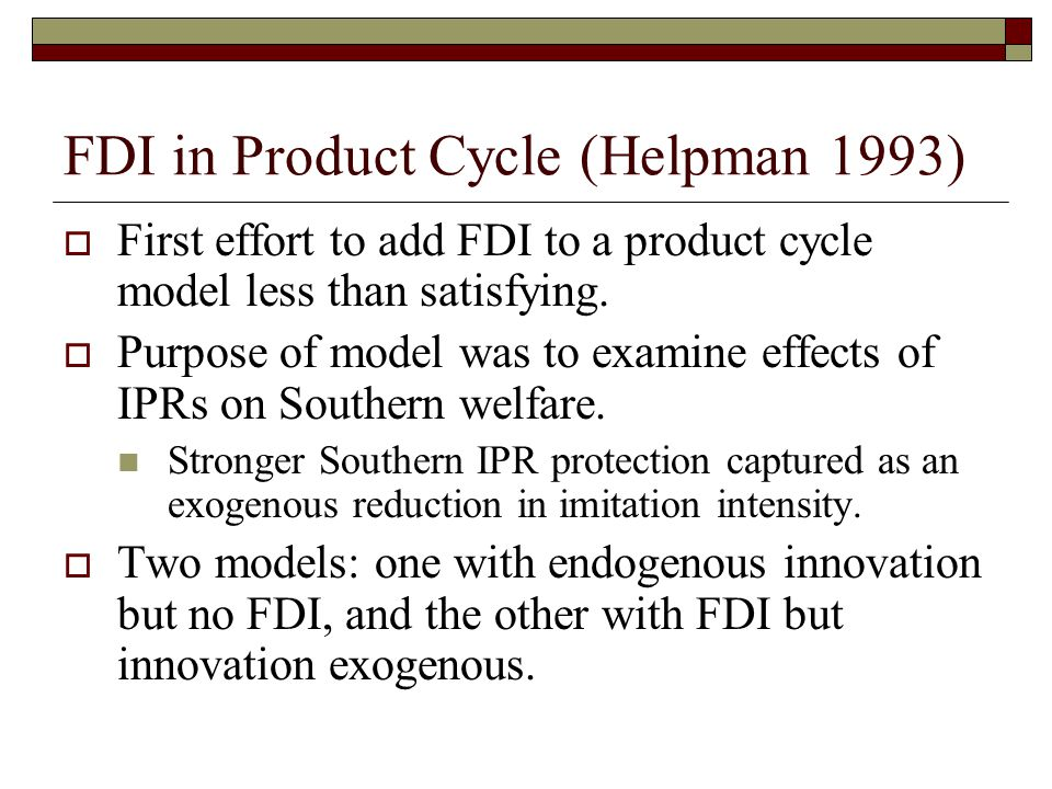 FDI in Product Cycle (Helpman 1993)  First effort to add FDI to a product cycle model less than satisfying.