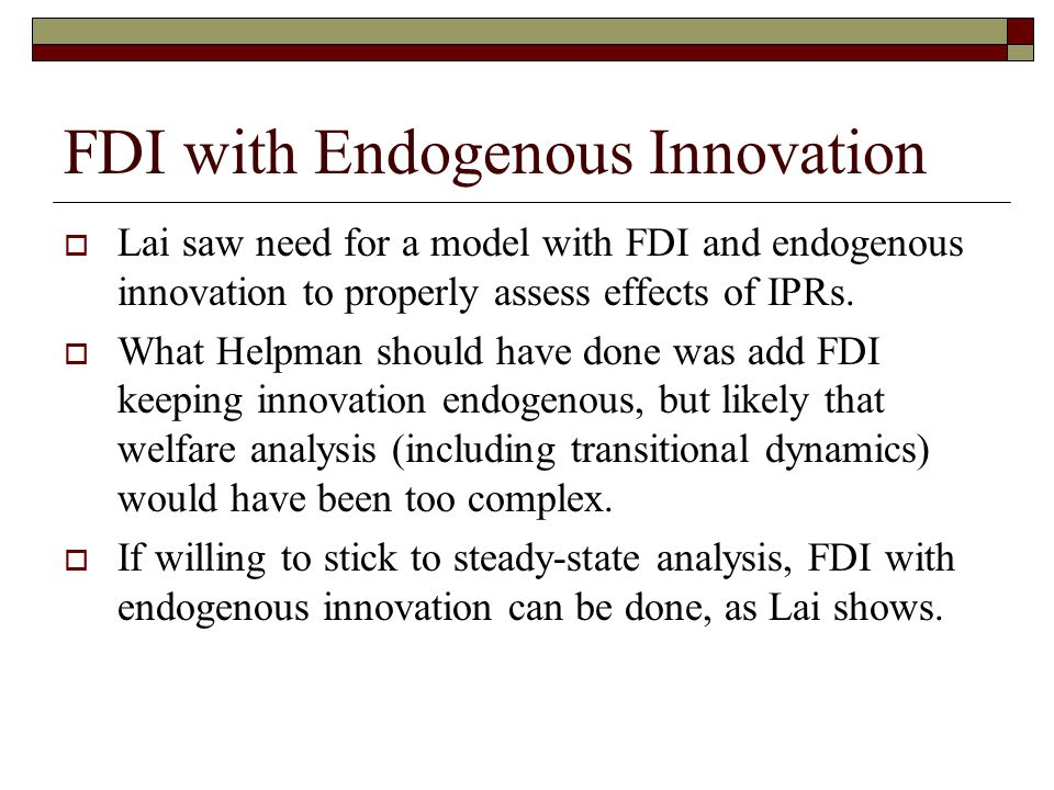 FDI with Endogenous Innovation  Lai saw need for a model with FDI and endogenous innovation to properly assess effects of IPRs.
