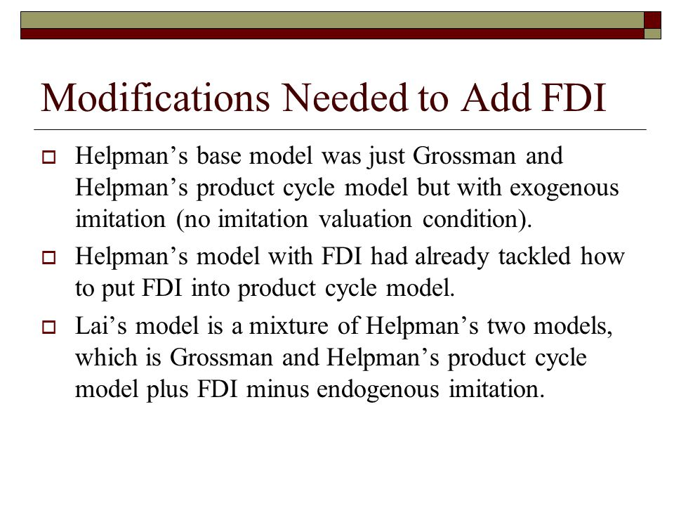 Modifications Needed to Add FDI  Helpman's base model was just Grossman and Helpman's product cycle model but with exogenous imitation (no imitation valuation condition).