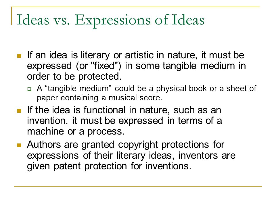 Ideas vs. Expressions of Ideas If an idea is literary or artistic in nature, it must be expressed (or