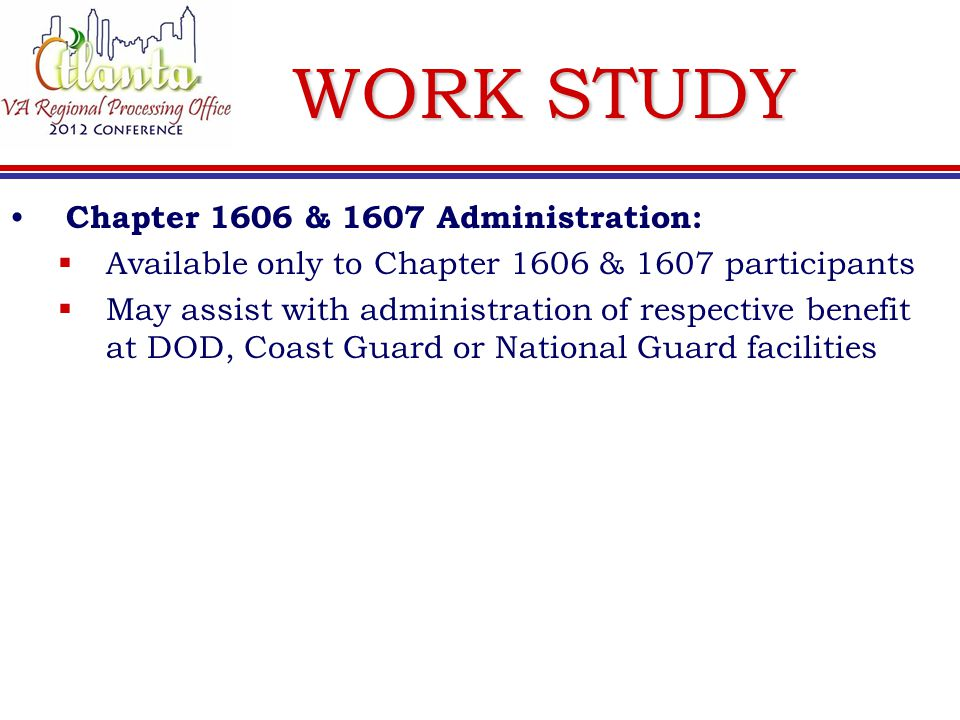 WORK STUDY National Cemetery or State veteran's Cemetery Administration:  Available until June 30, 2013, under Sunset Provision  Refers to National Cemeteries not administered by VA, such as Dept of Interior, Dept of Army, etc.