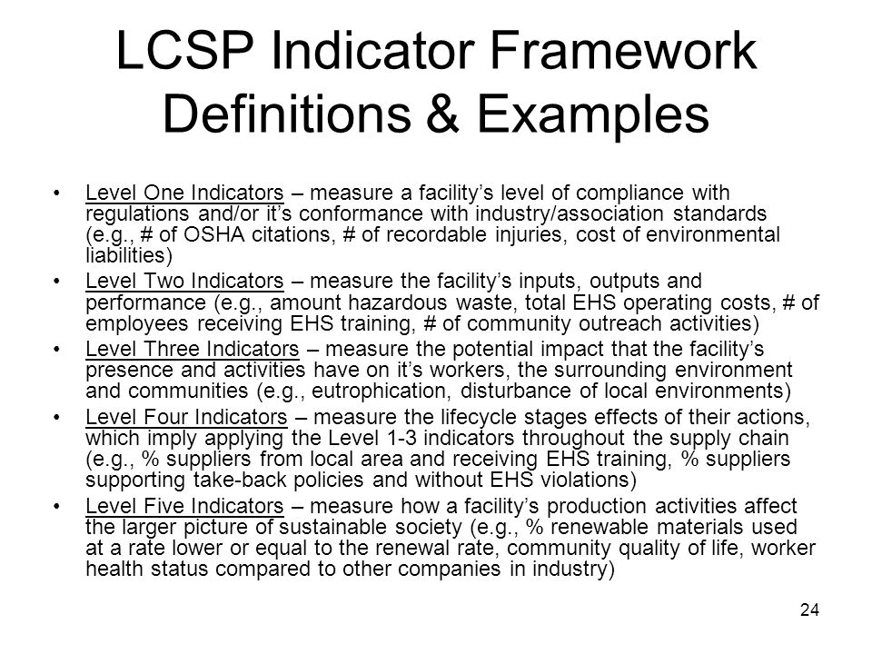 24 LCSP Indicator Framework Definitions & Examples Level One Indicators – measure a facility's level of compliance with regulations and/or it's confor