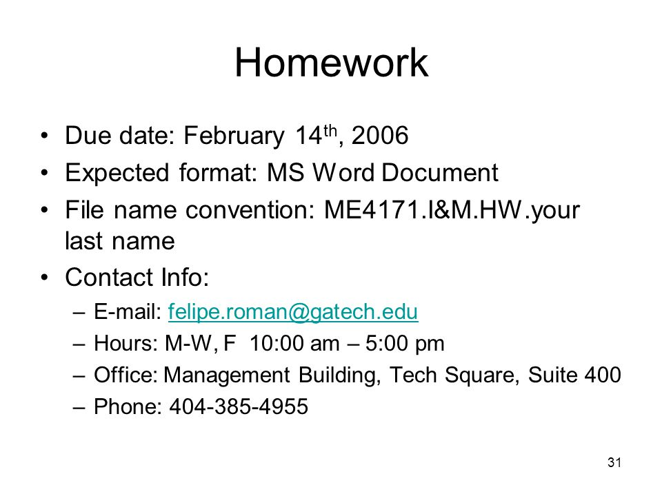 31 Homework Due date: February 14 th, 2006 Expected format: MS Word Document File name convention: ME4171.I&M.HW.your last name Contact Info: –E-mail: