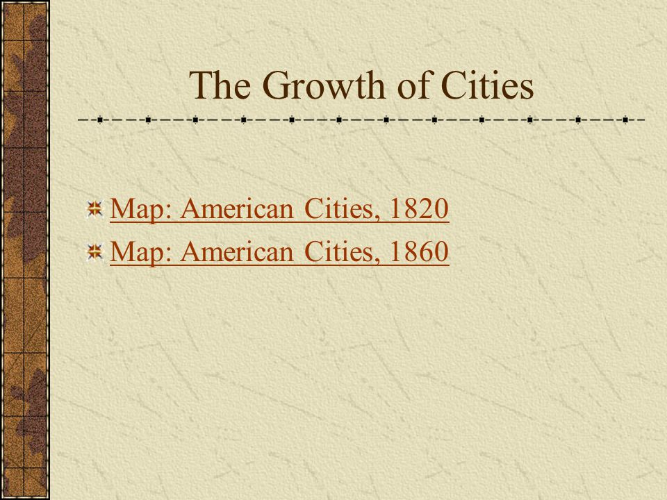 The Growth of Cities Map: American Cities, 1820 Map: American Cities, 1860
