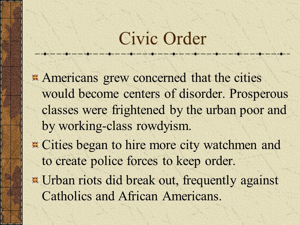 Civic Order Americans grew concerned that the cities would become centers of disorder.