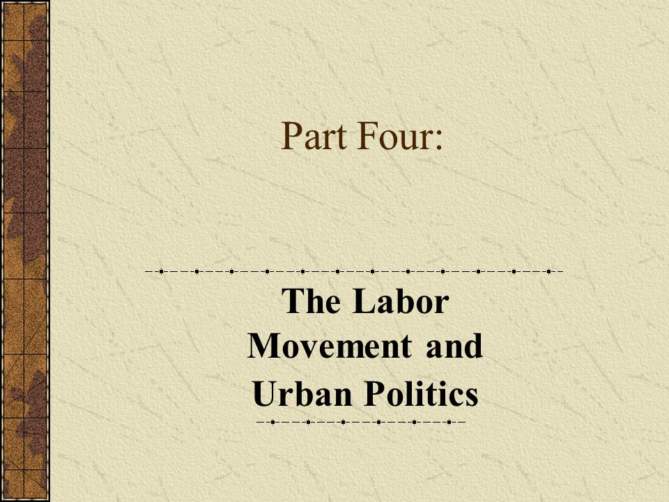 Part Four: The Labor Movement and Urban Politics
