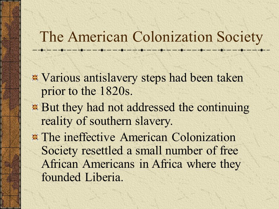 The American Colonization Society Various antislavery steps had been taken prior to the 1820s.