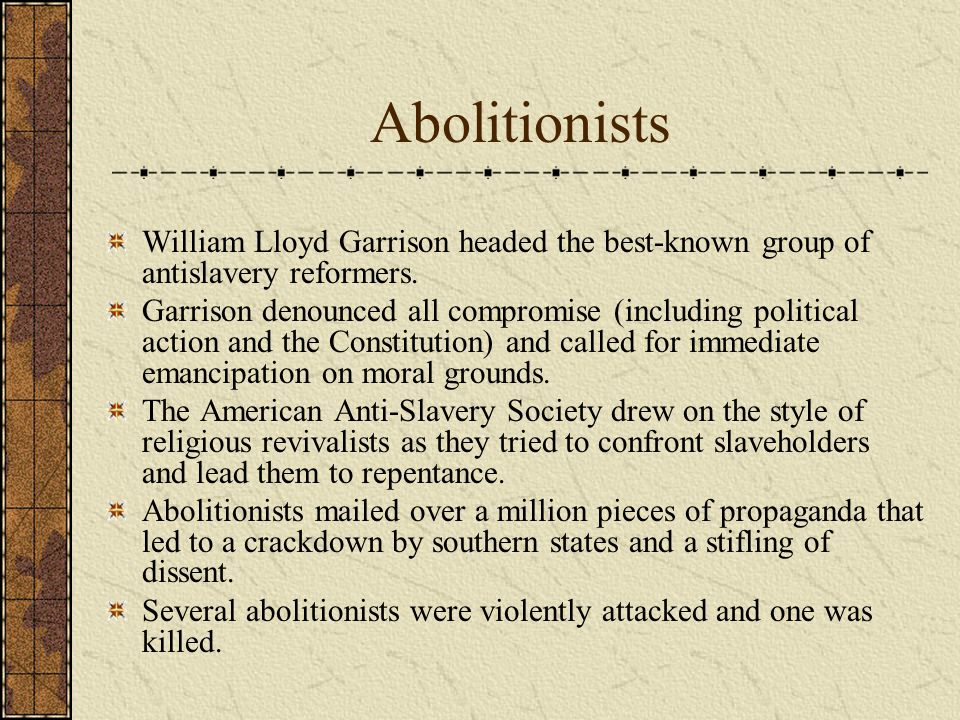 Abolitionists William Lloyd Garrison headed the best-known group of antislavery reformers.