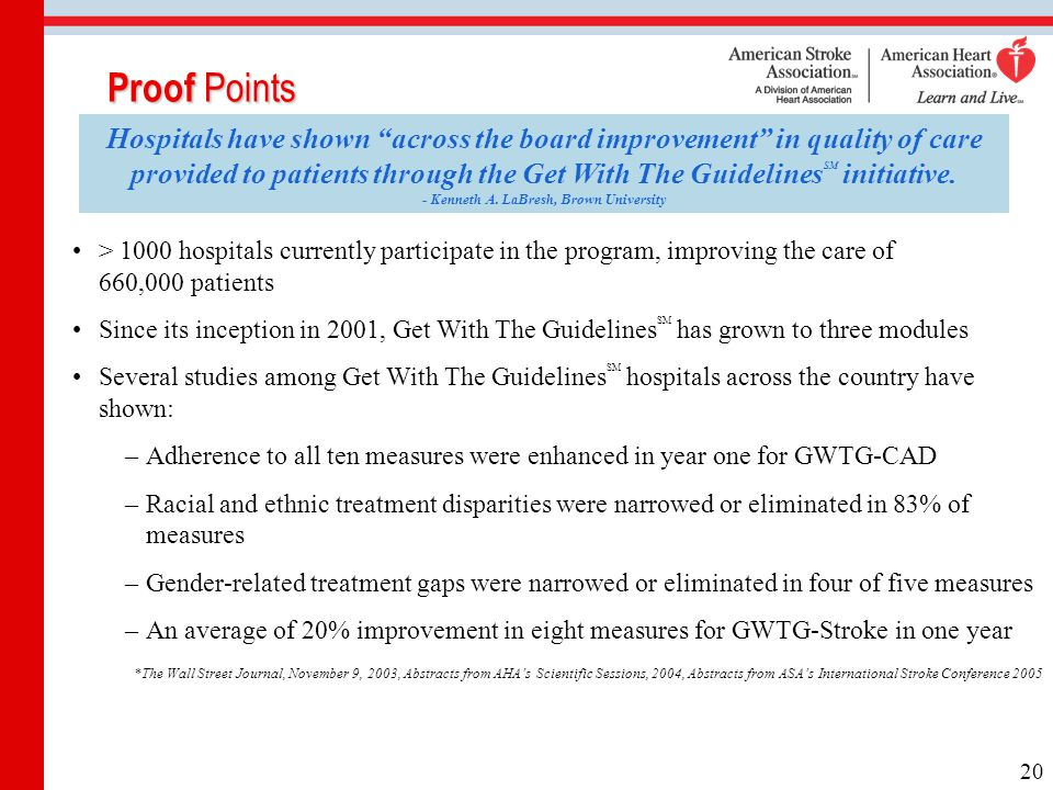 "Proof Points 20 Hospitals have shown ""across the board improvement"" in quality of care provided to patients through the Get With The Guidelines SM ini"