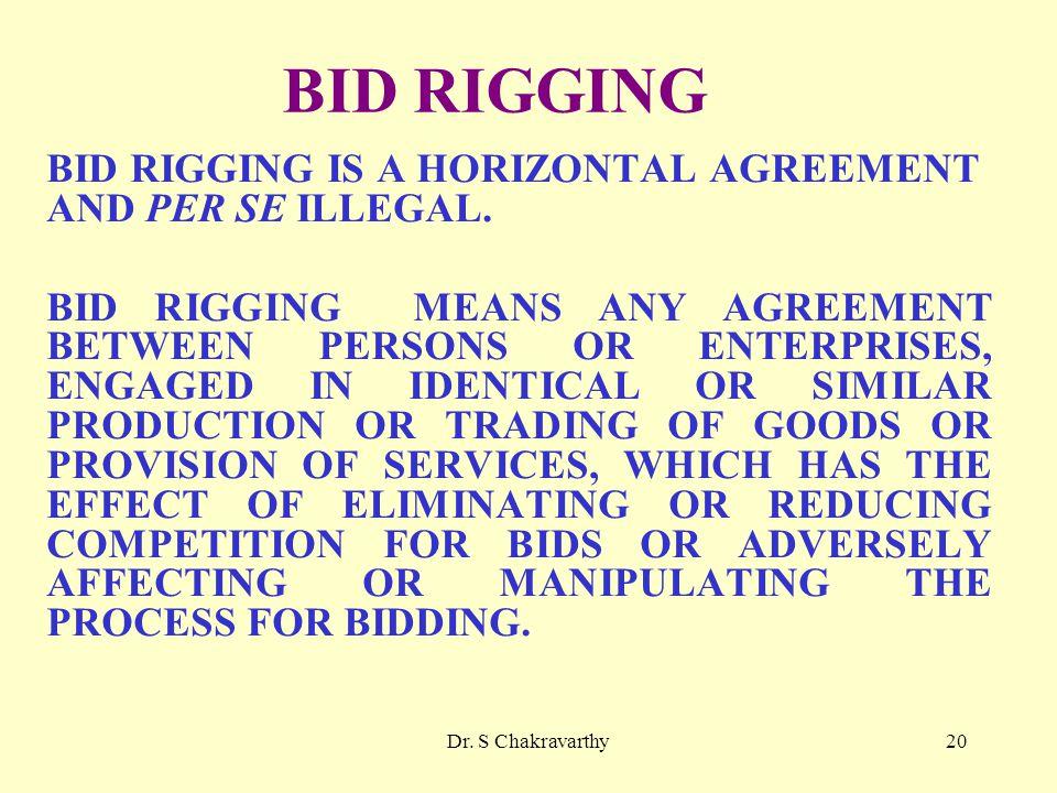Dr. S Chakravarthy20 BID RIGGING BID RIGGING IS A HORIZONTAL AGREEMENT AND PER SE ILLEGAL.