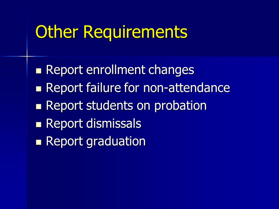 Other Requirements Report enrollment changes Report enrollment changes Report failure for non-attendance Report failure for non-attendance Report students on probation Report students on probation Report dismissals Report dismissals Report graduation Report graduation