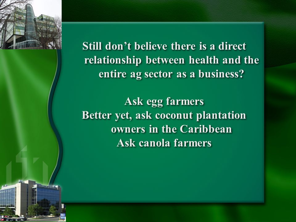 Still don't believe there is a direct relationship between health and the entire ag sector as a business.